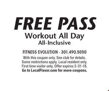 Free Pass Workout All Day All-Inclusive. With this coupon only. See club for details. Some restrictions apply. Local resident only. First time visitor only. Offer expires 5-31-18. Go to LocalFlavor.com for more coupons.