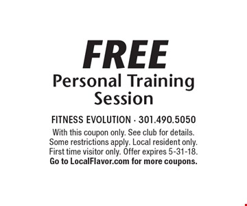 Free Personal Training Session. With this coupon only. See club for details. Some restrictions apply. Local resident only. First time visitor only. Offer expires 5-31-18. Go to LocalFlavor.com for more coupons.