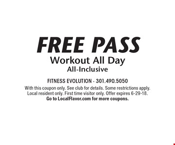 Free Pass Workout All Day All-Inclusive. With this coupon only. See club for details. Some restrictions apply. Local resident only. First time visitor only. Offer expires 6-29-18. Go to LocalFlavor.com for more coupons.