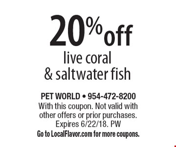 20% off live coral & saltwater fish. With this coupon. Not valid with other offers or prior purchases. Expires 6/22/18. PW Go to LocalFlavor.com for more coupons.