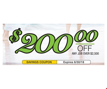 $200 Off any job over $2,500.