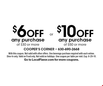 $6 off any purchase of $30 or more. $10 off any purchase of $50 or more. . With this coupon. Not valid with other offers. One beverage purchase required with each entree. Dine-In only. Valid on Food only. Not valid on holidays. One coupon per table per visit. Exp. 6-29-18. Go to LocalFlavor.com for more coupons.