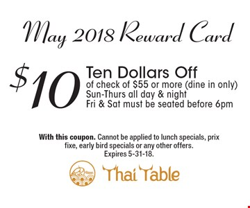May 2018 Reward Card: $10 Ten Dollars Off of check of $55 or more (dine in only). Sun-Thurs all day & night. Fri & Sat must be seated before 6pm. With this coupon. Cannot be applied to lunch specials, prix fixe, early bird specials or any other offers. Expires 5-31-18.