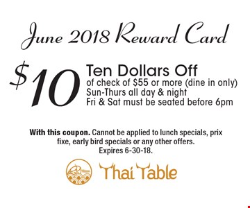 June 2018 Reward Card: $10 Ten Dollars Off of check of $55 or more (dine in only). Sun-Thurs all day & night. Fri & Sat must be seated before 6pm. With this coupon. Cannot be applied to lunch specials, prix fixe, early bird specials or any other offers. Expires 6-30-18.