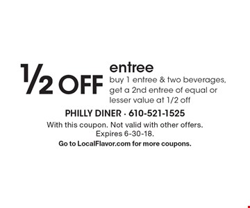 1/2 off entree. Buy 1 entree & two beverages, get a 2nd entree of equal or lesser value at 1/2 off. With this coupon. Not valid with other offers. Expires 6-30-18. Go to LocalFlavor.com for more coupons.