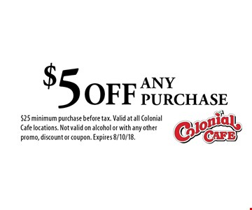 $5 OFF any purchase. $25 minimum purchase before tax. Valid at all Colonial Cafe locations. Not valid on alcohol or with any other promo, discount or coupon. Expires 8/10/18.