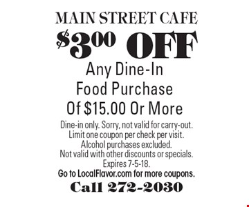 $3.00 OFF Any Dine-In Food Purchase Of $15.00 Or More. Dine-in only. Sorry, not valid for carry-out. Limit one coupon per check per visit. Alcohol purchases excluded. Not valid with other discounts or specials. Expires 7-5-18. Go to LocalFlavor.com for more coupons.