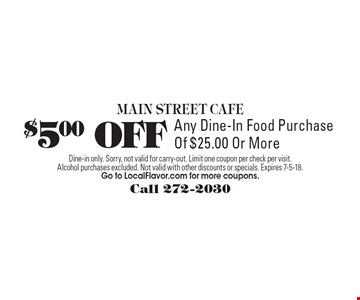 $5.00 OFF Any Dine-In Food Purchase Of $25.00 Or More. Dine-in only. Sorry, not valid for carry-out. Limit one coupon per check per visit. Alcohol purchases excluded. Not valid with other discounts or specials. Expires 7-5-18. Go to LocalFlavor.com for more coupons.
