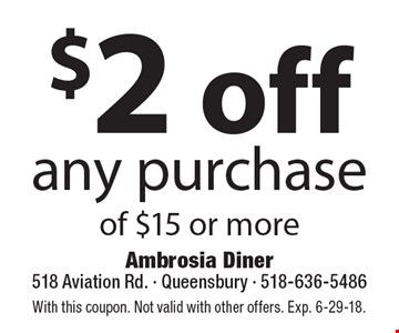 $2 off any purchase of $15 or more. With this coupon. Not valid with other offers. Exp. 6-29-18.
