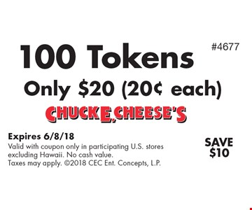 100 Tokens Only $20 (20¢ each) Save $10. Expires 6/8/18Valid with coupon only in participating U.S. stores excluding Hawaii. No cash value. Taxes may apply. 2018 CEC Ent. Concepts, L.P.#4677