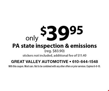 only $39.95 pa state inspection & emissions (reg. $83.90) stickers not included, additional fee of $11.40 . With this coupon. Most cars. Not to be combined with any other offers or prior services. Expires 6-8-18.