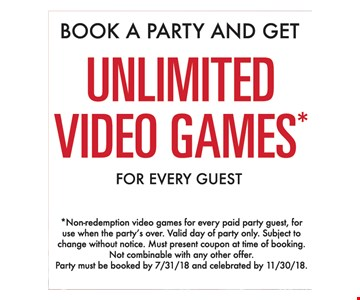 Unlimited video games for every guest when you book a party.