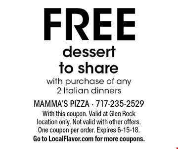 FREE dessert to share with purchase of any 2 Italian dinners. With this coupon. Valid at Glen Rock location only. Not valid with other offers. One coupon per order. Expires 6-15-18. Go to LocalFlavor.com for more coupons.
