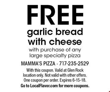 FREE garlic bread with cheese with purchase of any large specialty pizza. With this coupon. Valid at Glen Rock location only. Not valid with other offers. One coupon per order. Expires 6-15-18. Go to LocalFlavor.com for more coupons.