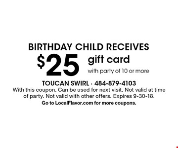 Birthday child receives $25 gift card with party of 10 or more. With this coupon. Can be used for next visit. Not valid at time of party. Not valid with other offers. Expires 9-30-18. Go to LocalFlavor.com for more coupons.