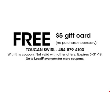 FREE $5 gift card (no purchase necessary). With this coupon. Not valid with other offers. Expires 5-31-18. Go to LocalFlavor.com for more coupons.