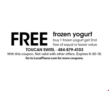 FREE frozen yogurt. Buy 1 frozen yogurt get 2nd free, of equal or lesser value. With this coupon. Not valid with other offers. Expires 9-30-18. Go to LocalFlavor.com for more coupons.