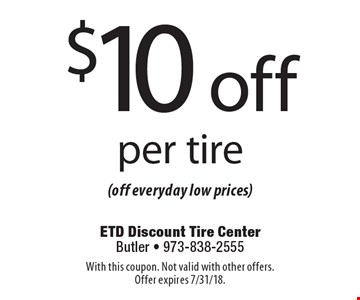 $10 off per tire (off everyday low prices). With this coupon. Not valid with other offers. Offer expires 7/31/18.