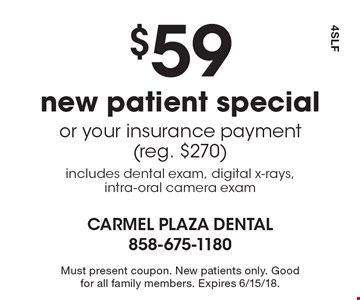 $59 new patient special or your insurance payment (reg. $270). Includes dental exam, digital x-rays,intra-oral camera exam. Must present coupon. New patients only. Good for all family members. Expires 6/15/18.