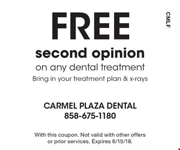 Free second opinion on any dental treatment. Bring in your treatment plan & x-rays. With this coupon. Not valid with other offers or prior services. Expires 6/15/18.