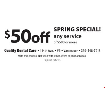 SPRING Special! $50 off any service of $500 or more. With this coupon. Not valid with other offers or prior services. Expires 6/8/18.
