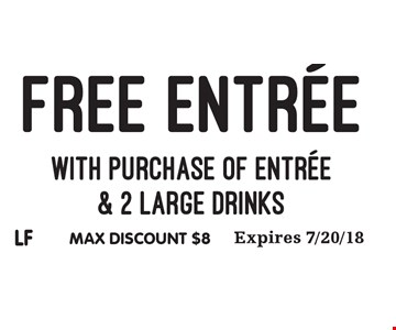 FREE ENTREE with purchase of entree & 2 large drinks. Max discount $8. Expires 7/20/18. LF