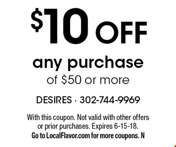 $10 OFF any purchase of $50 or more. With this coupon. Not valid with other offers or prior purchases. Expires 6-15-18. Go to LocalFlavor.com for more coupons. N