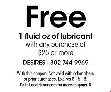 Free 1 fluid oz of lubricant with any purchase of $25 or more. With this coupon. Not valid with other offers or prior purchases. Expires 6-15-18. Go to LocalFlavor.com for more coupons. N