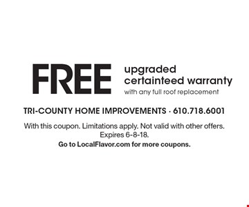 FREE upgraded certainteed warranty with any full roof replacement. With this coupon. Limitations apply. Not valid with other offers. Expires 6-8-18. Go to LocalFlavor.com for more coupons.