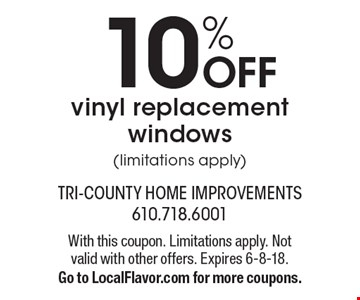 10% OFF vinyl replacement windows (limitations apply). With this coupon. Limitations apply. Not valid with other offers. Expires 6-8-18. Go to LocalFlavor.com for more coupons.