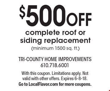$500 OFF complete roof or siding replacement (minimum 1500 sq. ft.). With this coupon. Limitations apply. Not valid with other offers. Expires 6-8-18. Go to LocalFlavor.com for more coupons.