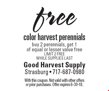 free color harvest perennials buy 2 perennials, get 1 of equal or lesser value free. Limit 2 FREE. While Supplies last. With this coupon. Not valid with other offers or prior purchases. Offer expires 6-30-18.