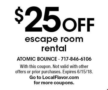 $25 Off escape room rental. With this coupon. Not valid with other offers or prior purchases. Expires 6/15/18. Go to LocalFlavor.com for more coupons.