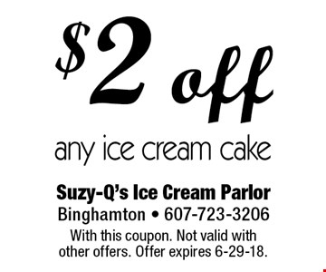 $2 off any ice cream cake. With this coupon. Not valid with  other offers. Offer expires 6-29-18.