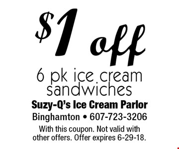 $1 off 6 pk ice cream sandwiches. With this coupon. Not valid with  other offers. Offer expires 6-29-18.