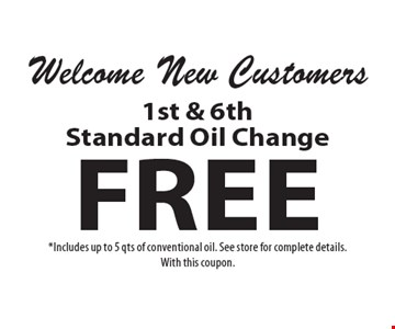 Welcome New Customers Free 1st & 6th Standard Oil Change. *Includes up to 5 qts of conventional oil. See store for complete details.With this coupon.