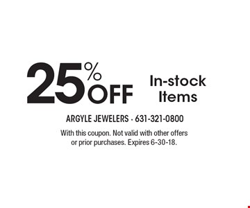 25% Off In-stock Items. With this coupon. Not valid with other offers or prior purchases. Expires 6-30-18.