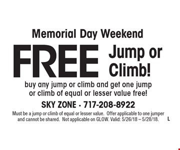 Free Jump or Climb! buy any jump or climb and get one jump or climb of equal or lesser value free! . Must be a jump or climb of equal or lesser value. Offer applicable to one jumper and cannot be shared. Not applicable on GLOW. Valid: 5/26/18 - 5/28/18.