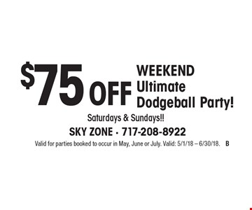 $75 Off WEEKEND Ultimate Dodgeball Party! Saturdays & Sundays!!. Valid for parties booked to occur in May, June or July. Valid: 5/1/18 - 6/30/18.
