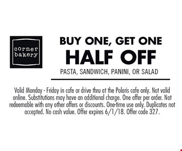 Buy one, get one half off pasta, sandwich, panini, or salad. Valid Monday-Friday in cafe or drive thru at the Polaris cafe only. Not valid online. Substitutions may have an additional charge. One offer per order. Not redeemable with any other offers or discounts. One-time use only. Duplicates not accepted. No cash value. Offer expires 6/1/18. Offer code 327.