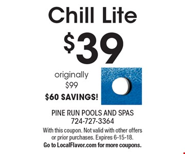 $39 Chill Lite. Originally $99. $60 SAVINGS! With this coupon. Not valid with other offers or prior purchases. Expires 6-15-18. Go to LocalFlavor.com for more coupons.