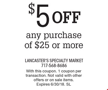 $5 off any purchase of $25 or more. With this coupon. 1 coupon per transaction. Not valid with other offers or on sale items. Expires 6/30/18. SL