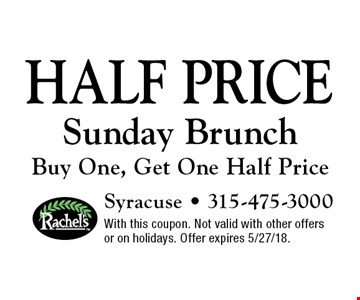 Half Price Sunday Brunch. Buy One, Get One Half Price. With this coupon. Not valid with other offers or on holidays. Offer expires 5/27/18.