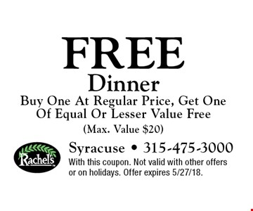 Free Dinner. Buy One At Regular Price, Get One Of Equal Or Lesser Value Free (Max. Value $20). With this coupon. Not valid with other offers or on holidays. Offer expires 5/27/18.