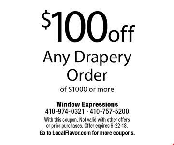 $100 off Any Drapery Order of $1000 or more. With this coupon. Not valid with other offers or prior purchases. Offer expires 6-22-18. Go to LocalFlavor.com for more coupons.