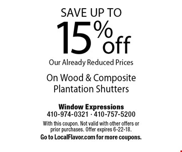Save up to 15% off On Wood & Composite Plantation Shutters. With this coupon. Not valid with other offers or prior purchases. Offer expires 6-22-18. Go to LocalFlavor.com for more coupons.