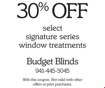 30% OFF selectsignature series window treatments. With this coupon. Not valid with other offers or prior purchases.