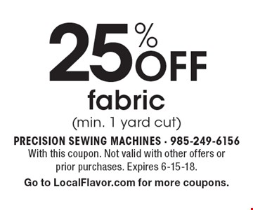 25% Off fabric (min. 1 yard cut). With this coupon. Not valid with other offers or prior purchases. Expires 6-15-18. Go to LocalFlavor.com for more coupons.