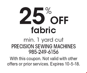 25% Off fabric min. 1 yard cut. With this coupon. Not valid with other offers or prior services. Expires 10-5-18.
