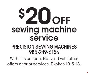 $20 Off sewing machine service. With this coupon. Not valid with other offers or prior services. Expires 10-5-18.